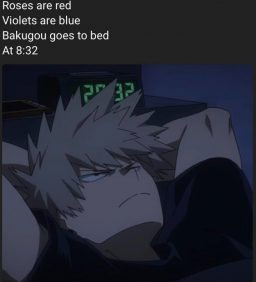 Roses are red Violets are blue Bakugou goes to bed At 8:32